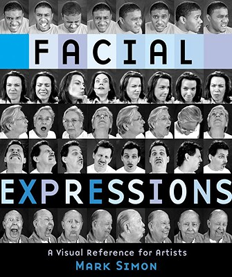 Facial Expressions: A Visual Reference for Artists, Simon, Mark