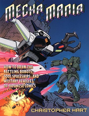Image for Mecha Mania: How to Draw Warrior Robots, Cool Spaceships, and Military Vehicles (Christopher Hart Titles)