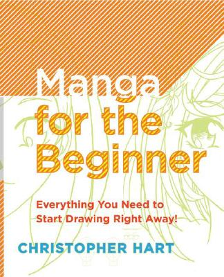 Image for Manga for the Beginner: Everything you Need to Start Drawing Right Away! (Christopher Hart's Manga for the Beginner)