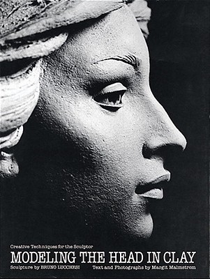 Image for Modeling the Head in Clay: Creative Techniques for the Sculptor