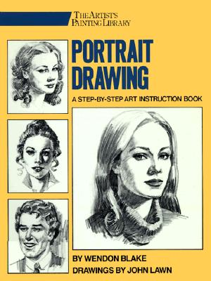 Portrait Drawing: A Step-By-Step Art Instruction Book (Artist's Painting Library), Blake, Wendon