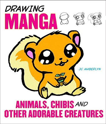 Drawing Manga Animals, Chibis, and Other Adorable Creatures, J.C. Amberlyn