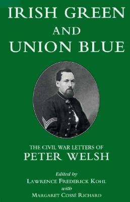 Image for Irish Green and Union Blue: The Civil War Letters of Peter Welsh, Color Sergeant, 28th Massachusetts (The Irish in the Civil War)