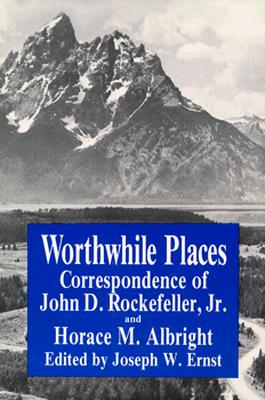 Worthwhile Places: Correspondence of John D. Rockefeller Jr. and Horace Albright, Ernst, J.W.