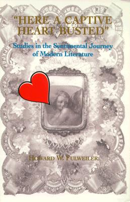 Image for Here a Captive Heart Busted: Studies in the Sentimental Journey of Modern Literature