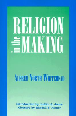 Religion in the Making: Lowell Lectures, 1926, Alfred North Whitehead