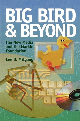 Big Bird and Beyond: The New Media and the Markle Foundation, Mitgang, Lee D.