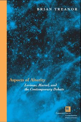 Image for Aspects of Alterity: Levinas, Marcel, and the Contemporary Debate (Perspectives in Continental Philosophy)