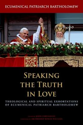 Speaking the Truth in Love: Theological and Spiritual Exhortations of Ecumenical Patriarch Bartholomew (Orthodox Christianity and Contemporary Thought), Ecumenical Patriarch Bartholomew