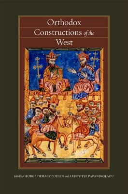 Orthodox Constructions of the West (Orthodox Christianity and Contemporary Thought), George Demacopoulos, ed.