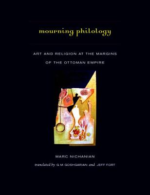 Image for Mourning Philology: Art and Religion at the Margins of the Ottoman Empire