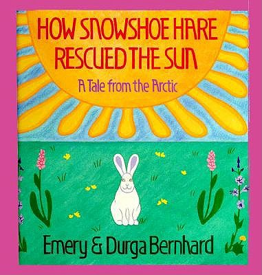 Image for How Snowshoe Hare Rescued the Sun: A Tale from the Arctic