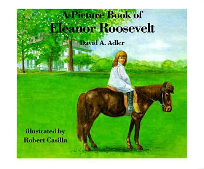 A Picture Book of Eleanor Roosevelt (Picture Book Biographies), David A. Adler; Robert Casilla