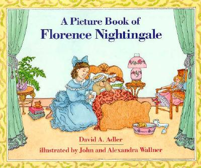 A Picture Book of Florence Nightingale (Picture Book Biography), Adler, David A.; Wallner, Alexandra [Illustrator]; Wallner, John [Illustrator];