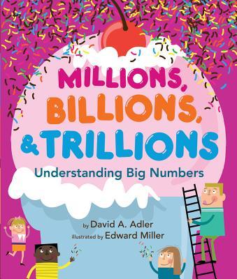 Millions, Billions, & Trillions: Understanding Big Numbers, Adler, David A.