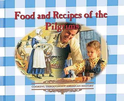 Image for Food and Recipes of the Pilgrims (Cooking Throughout American History)