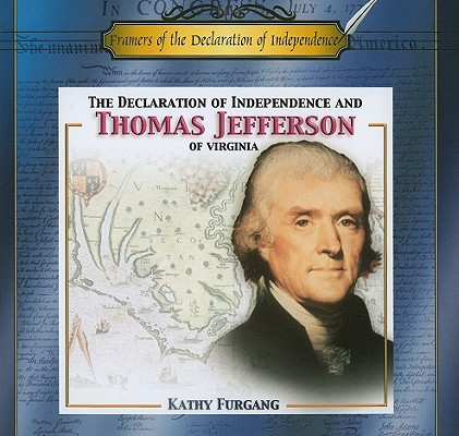 Image for The Declaration of Independence and Thomas Jefferson of Virginia (Framers of the Declaration of Independence)