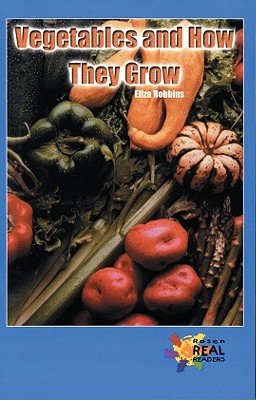 Vegetables and How They Grow (Rosen Real Readers: Upper Emergent), Eliza Robbins