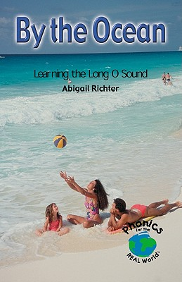 By the Ocean: Learning the Long O Sound (Power Phonics/Phonics for the Real World), Abigail Richter