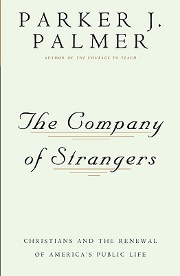 Image for The Company of Strangers: Christians & the Renewal of America's Public Life