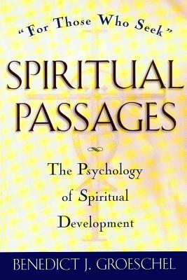 Spiritual Passages: The Psychology of Spiritual Development (Spiritual Passages, Paper), BENEDICT J. GROESCHEL