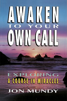 Image for Awaken to Your Own Call : Exploring a Course in Miracles