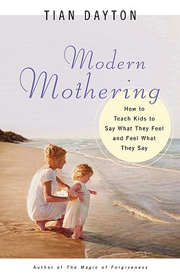 Image for Modern Mothering: How to Teach Kids to Say What They Feel and Feel What They Say