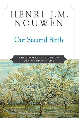 Our Second Birth: Reflections on Death and New Life, HENRI J.M. NOUWEN