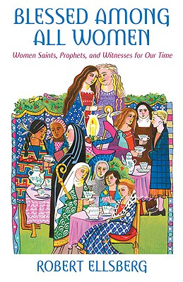 Image for Blessed Among All Women: Women Saints, Prophets, and Witnesses for Our Time