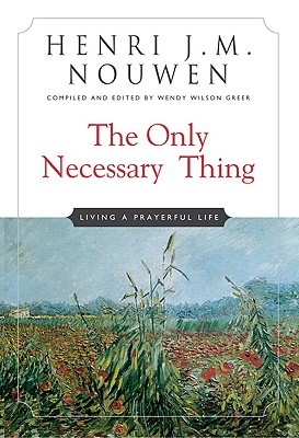 The Only Necessary Thing: Living a Prayerful Life, HENRI J.M. NOUWEN