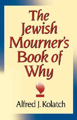 Image for The Jewish Mourner's Book of Why [Hardcover] Alfred J. Kolatch