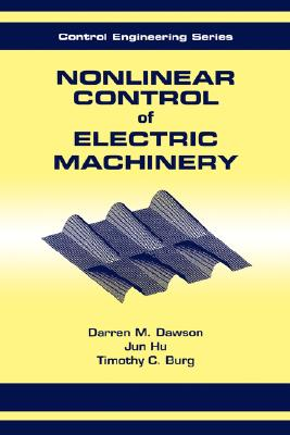 Nonlinear Control of Electric Machinery (Automation and Control Engineering), Dawson