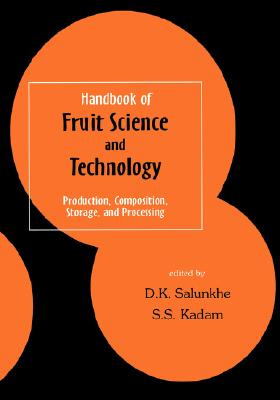 Handbook of Fruit Science and Technology: Production, Composition, Storage, and Processing (Food Science and Technology)