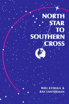 North Star to Southern Cross, WILL KYSELKA