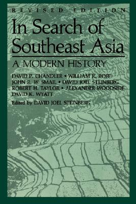 In Search of Southeast Asia: A Modern History, rev. ed., David P. Chandler; John R. W. Smail; William R. Roff; Robert H. Taylor; Alexander Woodside; David K. Wyatt