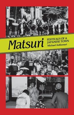 MATSURI : FESTIVALS OF A JAPANESE TOWN, MICHAEL ASHKENAZI