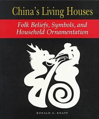 Image for China's Living Houses: Folk Beliefs, Symbols, and Household Ornamentation