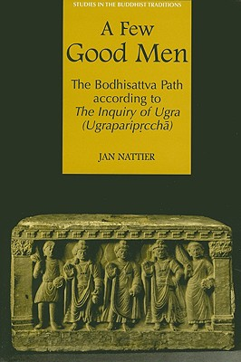Image for Few Good Men: The Bodhisattva Path According to the Inquiry of Ugra (Ugrapariprccha)