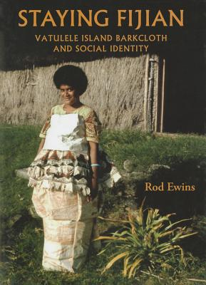 Staying Fijian: Vatulele Island Barkcloth and Social Identity, Rod Ewins