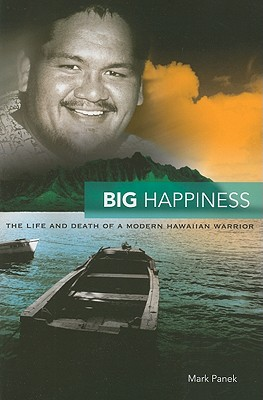 Image for Big Happiness: The Life and Death of a Modern Hawaiian Warrior