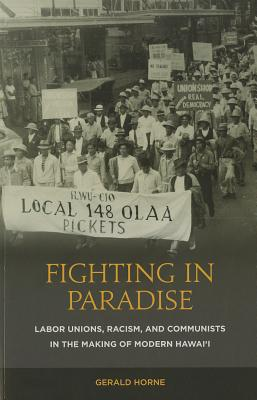 Image for Fighting in Paradise: Labor Unions, Racism, and Communists in the Making of Modern Hawai'i