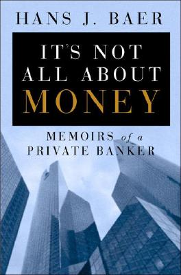 Image for It's Not All About Money: Memoirs of a Private Banker