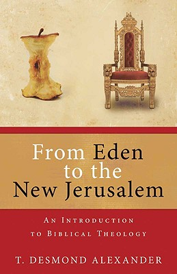 Image for From Eden to the New Jerusalem: An Introduction to Biblical Theology