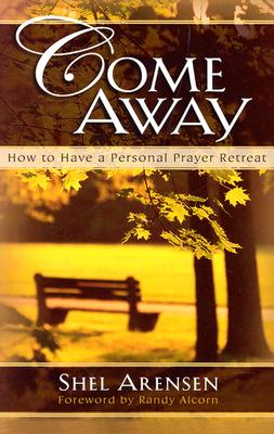 Image for Come Away : How to Have a Personal Prayer Retreat