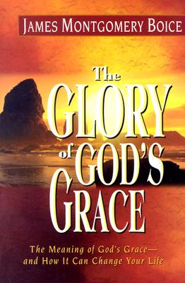 Image for Glory of God's Grace, The: The Meaning of God's Grace--and How It Can Change Your Life