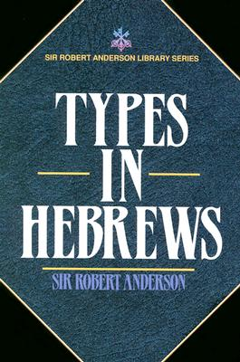 Image for Types in Hebrews (Sir Robert Anderson Library Series)