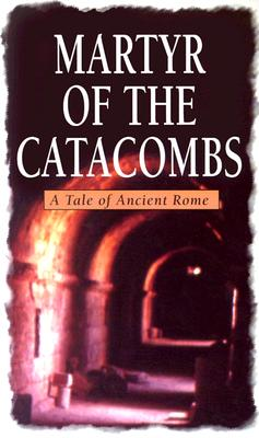 Image for Martyr of the Catacombs: A Tale of Ancient Rome (A Novel)