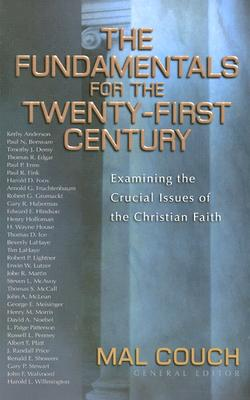 Fundamentals for the Twenty-First Century : Examining the Crucial Issues of the Christian Faith, MAL COUCH