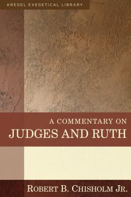 Image for A Commentary on Judges and Ruth (Kregel Exegetical Library)