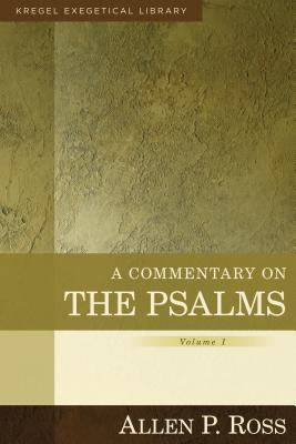A Commentary on the Psalms, Volume 1: 1-41, Allen Ross